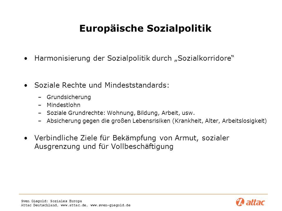 Sven Giegold: Soziales Europa Attac Deutschland, www.attac.de, www.sven-giegold.de Europäische Sozialpolitik Harmonisierung der Sozialpolitik durch So