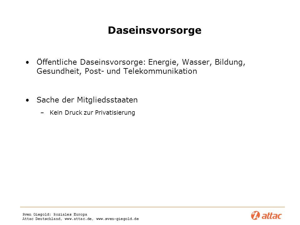 Sven Giegold: Soziales Europa Attac Deutschland, www.attac.de, www.sven-giegold.de Daseinsvorsorge Öffentliche Daseinsvorsorge: Energie, Wasser, Bildu