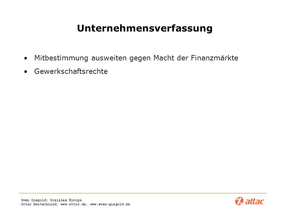Sven Giegold: Soziales Europa Attac Deutschland, www.attac.de, www.sven-giegold.de Unternehmensverfassung Mitbestimmung ausweiten gegen Macht der Fina