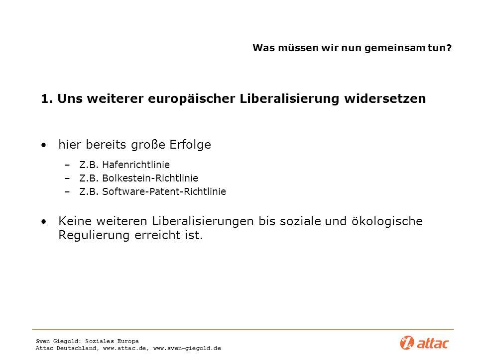 Sven Giegold: Soziales Europa Attac Deutschland, www.attac.de, www.sven-giegold.de Was müssen wir nun gemeinsam tun? 1. Uns weiterer europäischer Libe