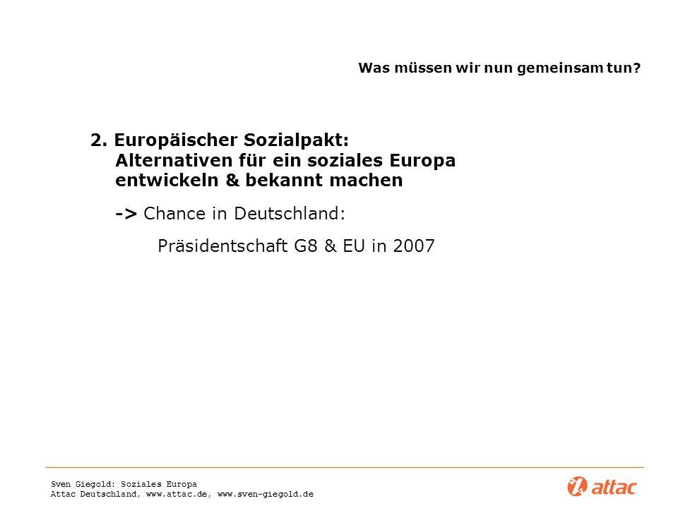 Sven Giegold: Soziales Europa Attac Deutschland, www.attac.de, www.sven-giegold.de Was müssen wir nun gemeinsam tun? 2. Europäischer Sozialpakt: Alter