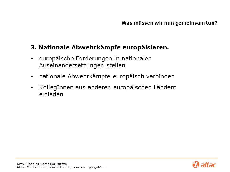Sven Giegold: Soziales Europa Attac Deutschland, www.attac.de, www.sven-giegold.de Was müssen wir nun gemeinsam tun? 3. Nationale Abwehrkämpfe europäi