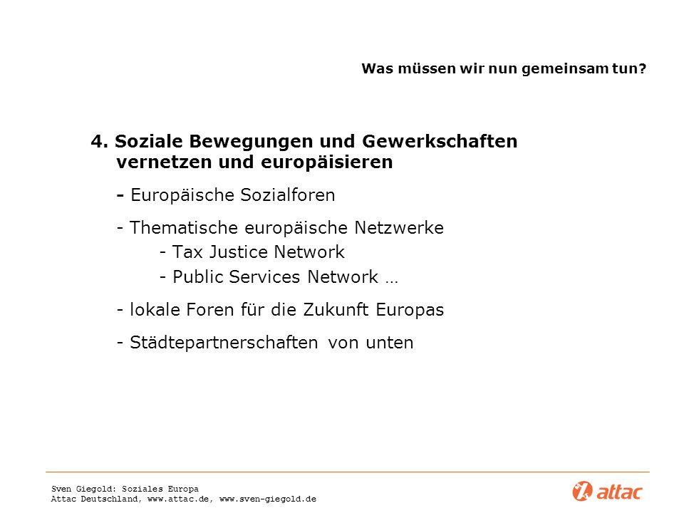 Sven Giegold: Soziales Europa Attac Deutschland, www.attac.de, www.sven-giegold.de Was müssen wir nun gemeinsam tun? 4. Soziale Bewegungen und Gewerks