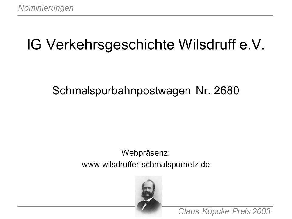 Claus-Köpcke-Preis 2003 Nominierungen IG Verkehrsgeschichte Wilsdruff e.V. Schmalspurbahnpostwagen Nr. 2680 Webpräsenz: www.wilsdruffer-schmalspurnetz