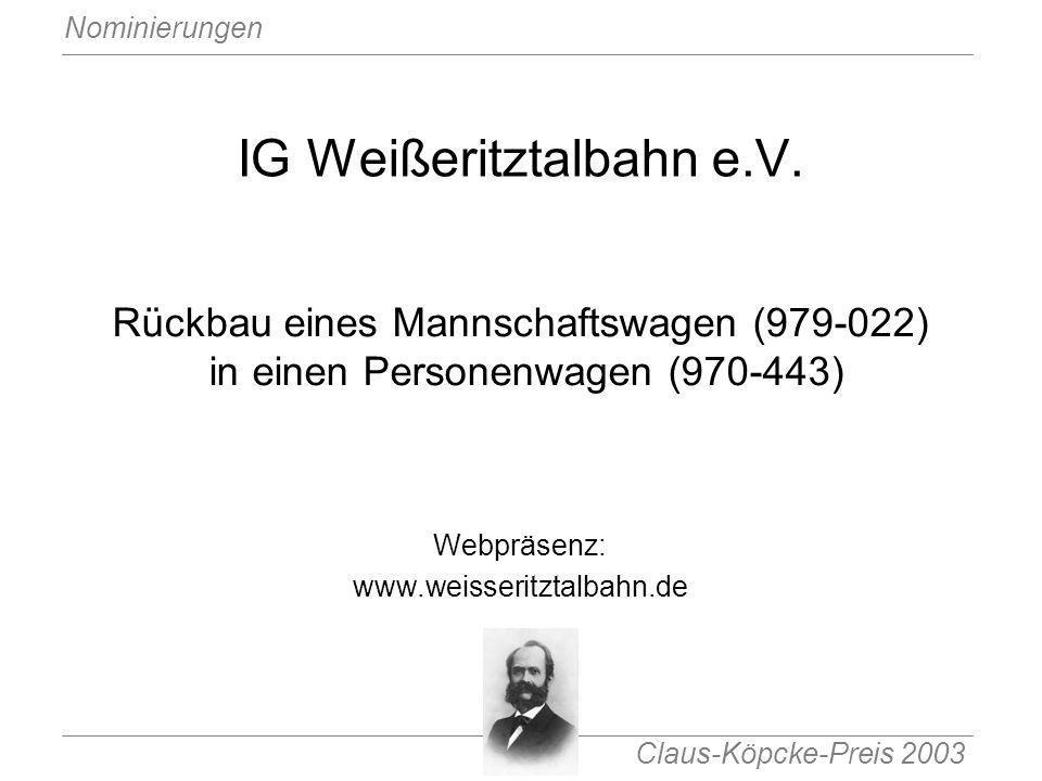 Claus-Köpcke-Preis 2003 Nominierungen IG Weißeritztalbahn e.V. Rückbau eines Mannschaftswagen (979-022) in einen Personenwagen (970-443) Webpräsenz: w