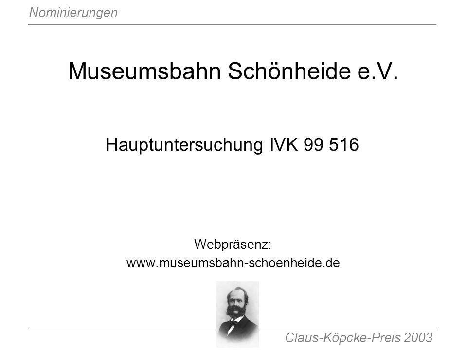 Claus-Köpcke-Preis 2003 Nominierungen Museumsbahn Schönheide e.V. Hauptuntersuchung IVK 99 516 Webpräsenz: www.museumsbahn-schoenheide.de