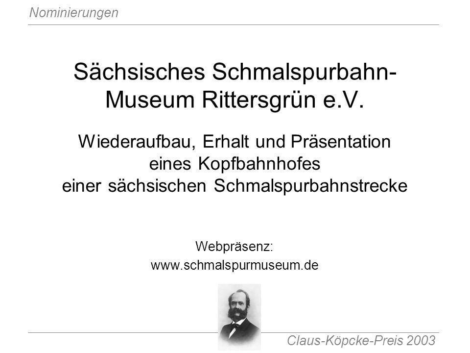 Claus-Köpcke-Preis 2003 Nominierungen Sächsisches Schmalspurbahn- Museum Rittersgrün e.V. Wiederaufbau, Erhalt und Präsentation eines Kopfbahnhofes ei