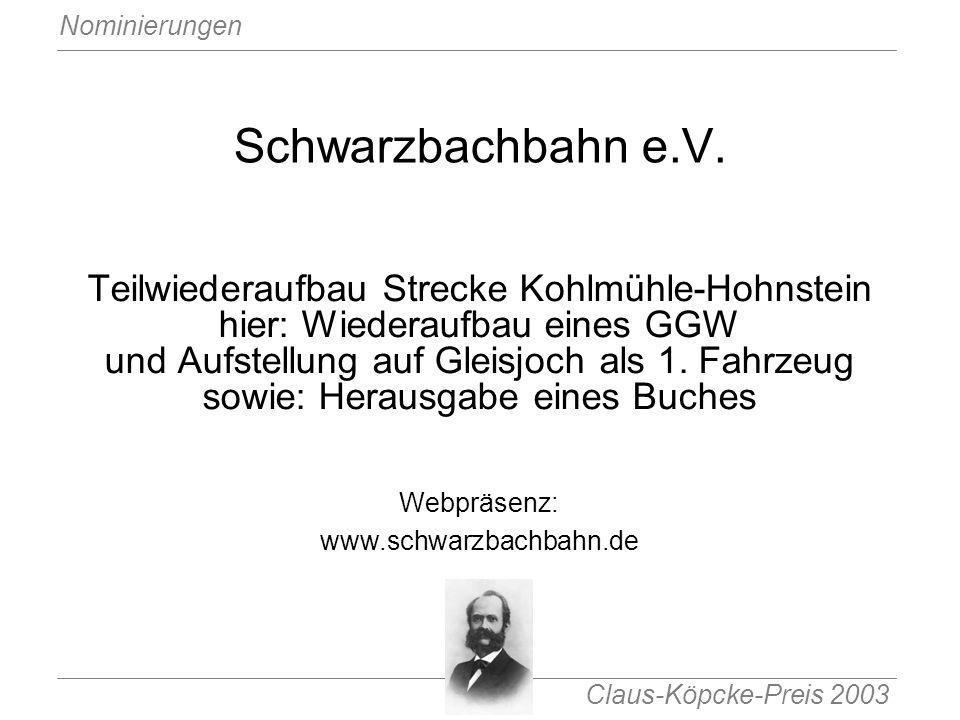 Claus-Köpcke-Preis 2003 Nominierungen Schwarzbachbahn e.V. Teilwiederaufbau Strecke Kohlmühle-Hohnstein hier: Wiederaufbau eines GGW und Aufstellung a