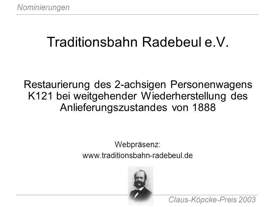Claus-Köpcke-Preis 2003 Nominierungen Traditionsbahn Radebeul e.V. Restaurierung des 2-achsigen Personenwagens K121 bei weitgehender Wiederherstellung