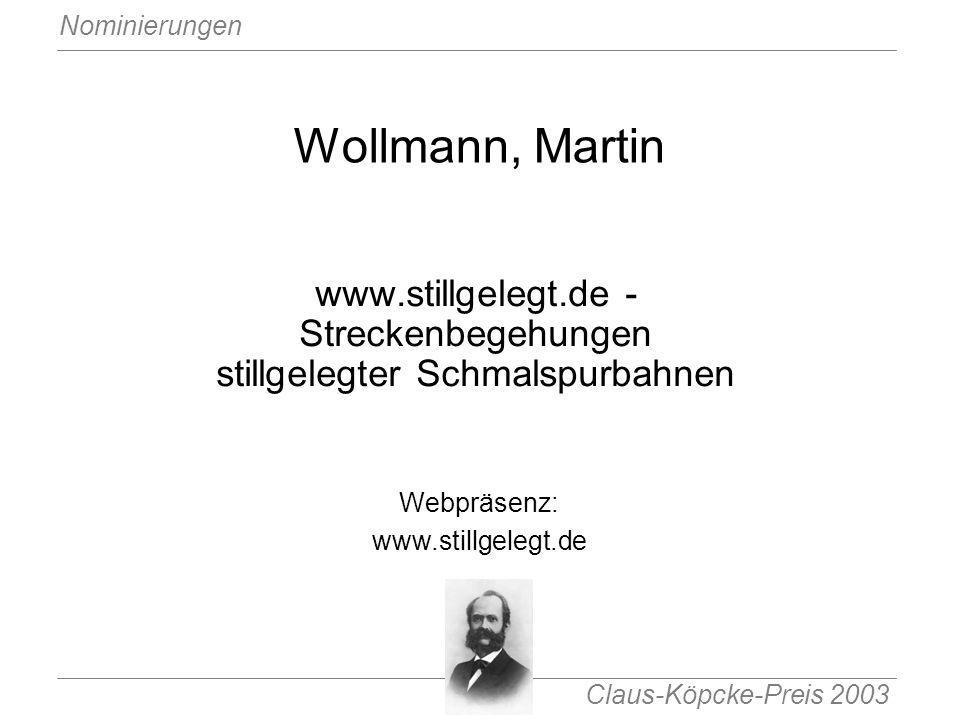 Claus-Köpcke-Preis 2003 Nominierungen Wollmann, Martin www.stillgelegt.de - Streckenbegehungen stillgelegter Schmalspurbahnen Webpräsenz: www.stillgel