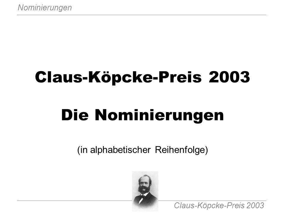 Claus-Köpcke-Preis 2003 Nominierungen Claus-Köpcke-Preis 2003 Die Nominierungen (in alphabetischer Reihenfolge)