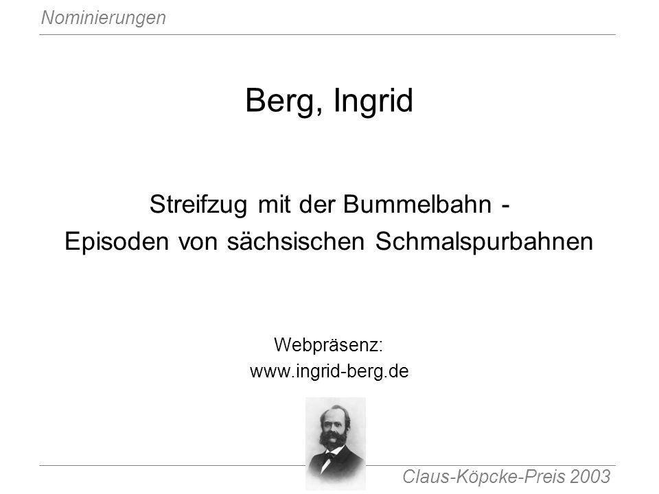 Claus-Köpcke-Preis 2003 Nominierungen Berg, Ingrid Streifzug mit der Bummelbahn - Episoden von sächsischen Schmalspurbahnen Webpräsenz: www.ingrid-ber