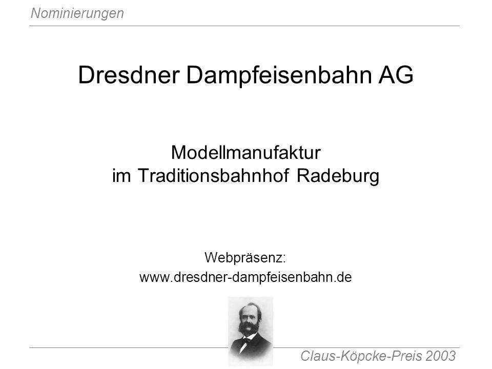 Claus-Köpcke-Preis 2003 Nominierungen Dresdner Dampfeisenbahn AG Modellmanufaktur im Traditionsbahnhof Radeburg Webpräsenz: www.dresdner-dampfeisenbah