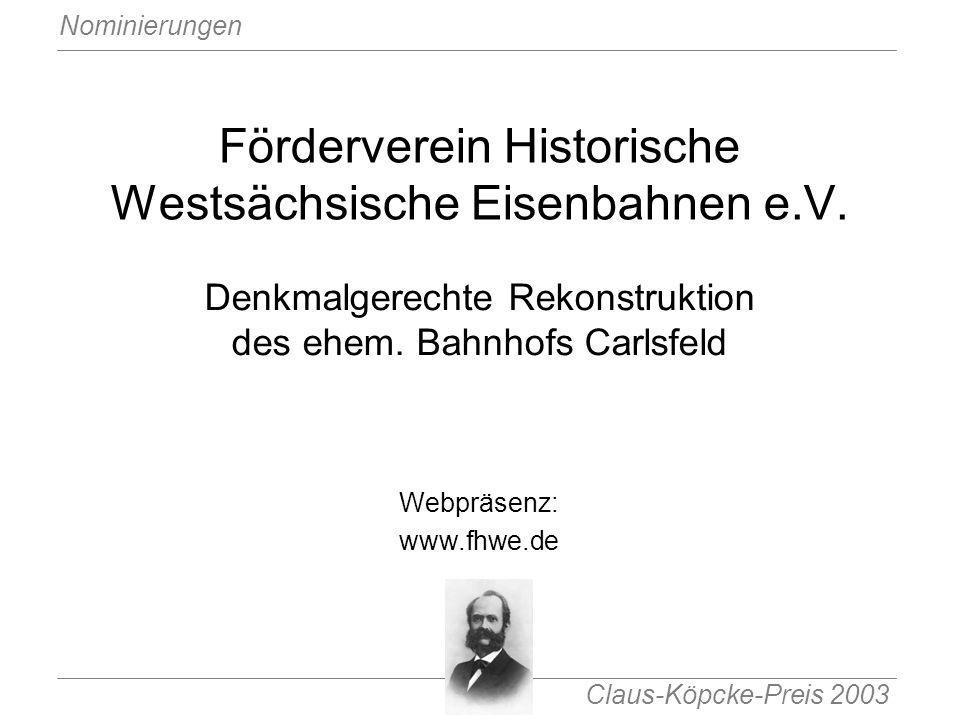 Claus-Köpcke-Preis 2003 Nominierungen Förderverein Historische Westsächsische Eisenbahnen e.V. Denkmalgerechte Rekonstruktion des ehem. Bahnhofs Carls