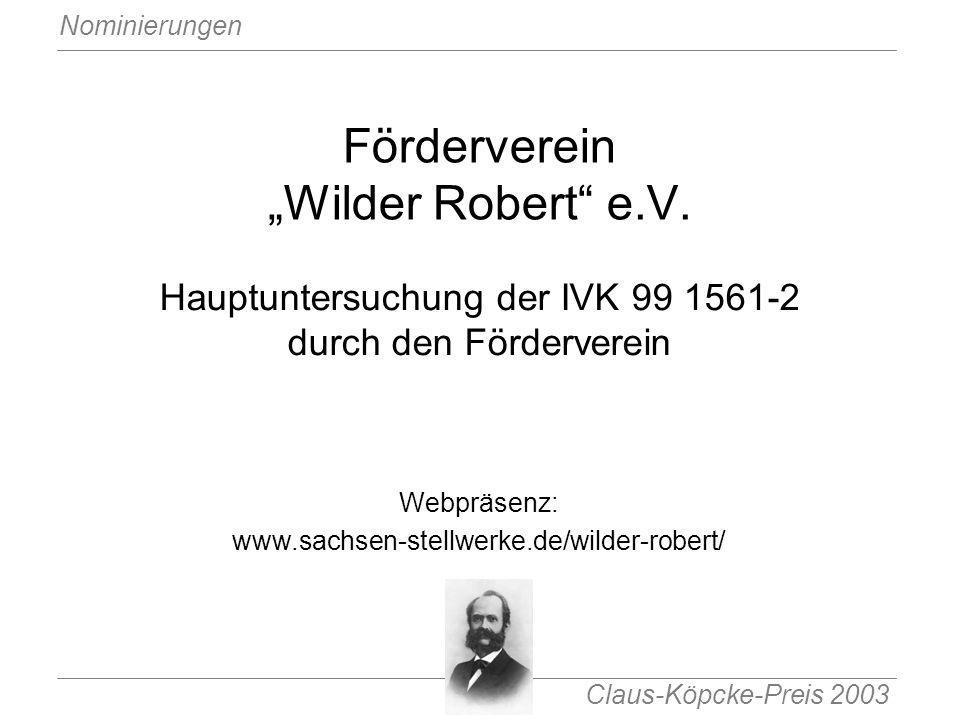 Claus-Köpcke-Preis 2003 Nominierungen Förderverein Wilder Robert e.V. Hauptuntersuchung der IVK 99 1561-2 durch den Förderverein Webpräsenz: www.sachs