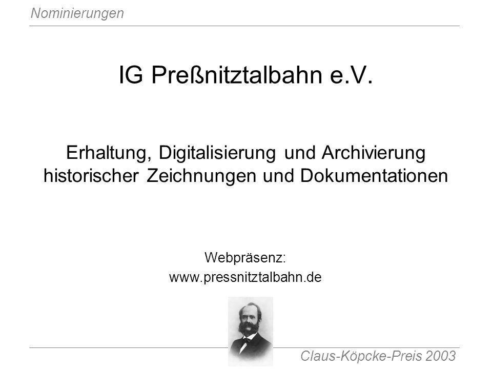 Claus-Köpcke-Preis 2003 Nominierungen IG Preßnitztalbahn e.V. Erhaltung, Digitalisierung und Archivierung historischer Zeichnungen und Dokumentationen