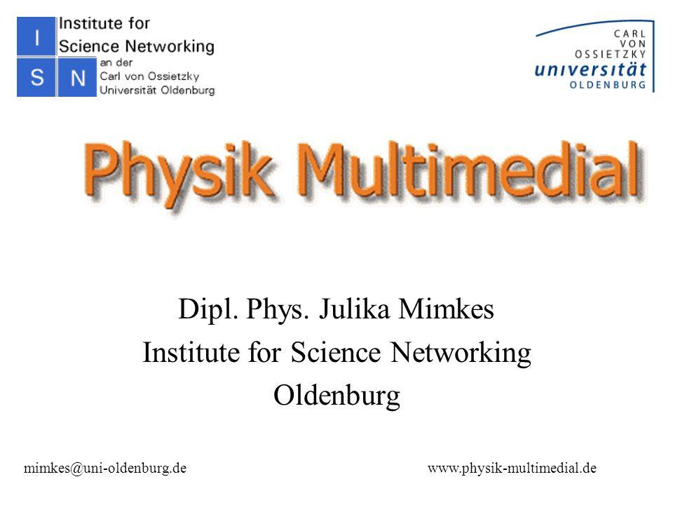 12 IuK-Herbsttagung 2001 in Blaubeuren Julika Mimkeswww.physik-multimedial.de Julika Mimkes mimkes@uni-oldenburg.de www.physik-multimedial.de