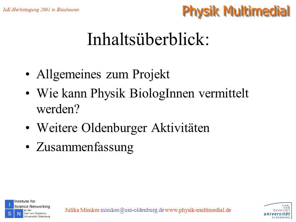 2 Inhaltsüberblick: Allgemeines zum Projekt Wie kann Physik BiologInnen vermittelt werden.