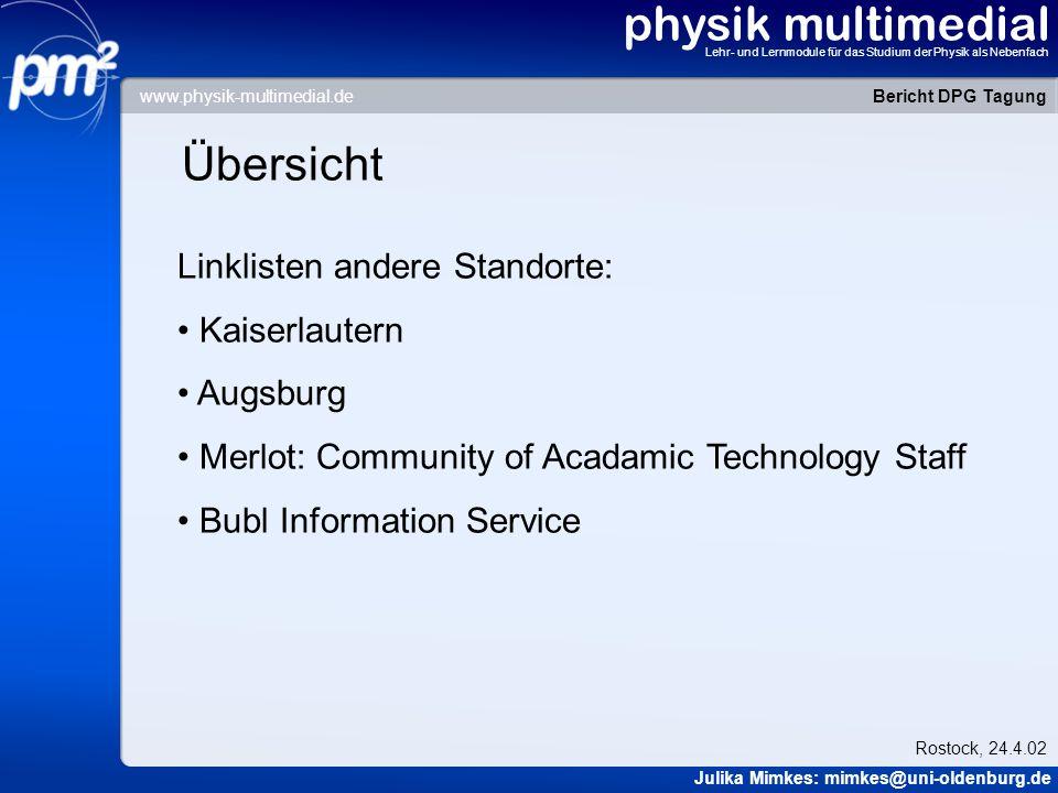 physik multimedial Lehr- und Lernmodule für das Studium der Physik als Nebenfach Titel der Seite Inhalt der Seite … Bericht DPG Tagung Julika Mimkes: mimkes@uni-oldenburg.de Rostock, 24.4.02 www.physik-multimedial.de