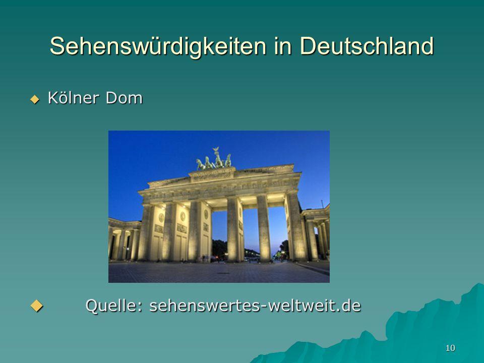 10 Sehenswürdigkeiten in Deutschland Kölner Dom Kölner Dom Quelle: sehenswertes-weltweit.de Quelle: sehenswertes-weltweit.de