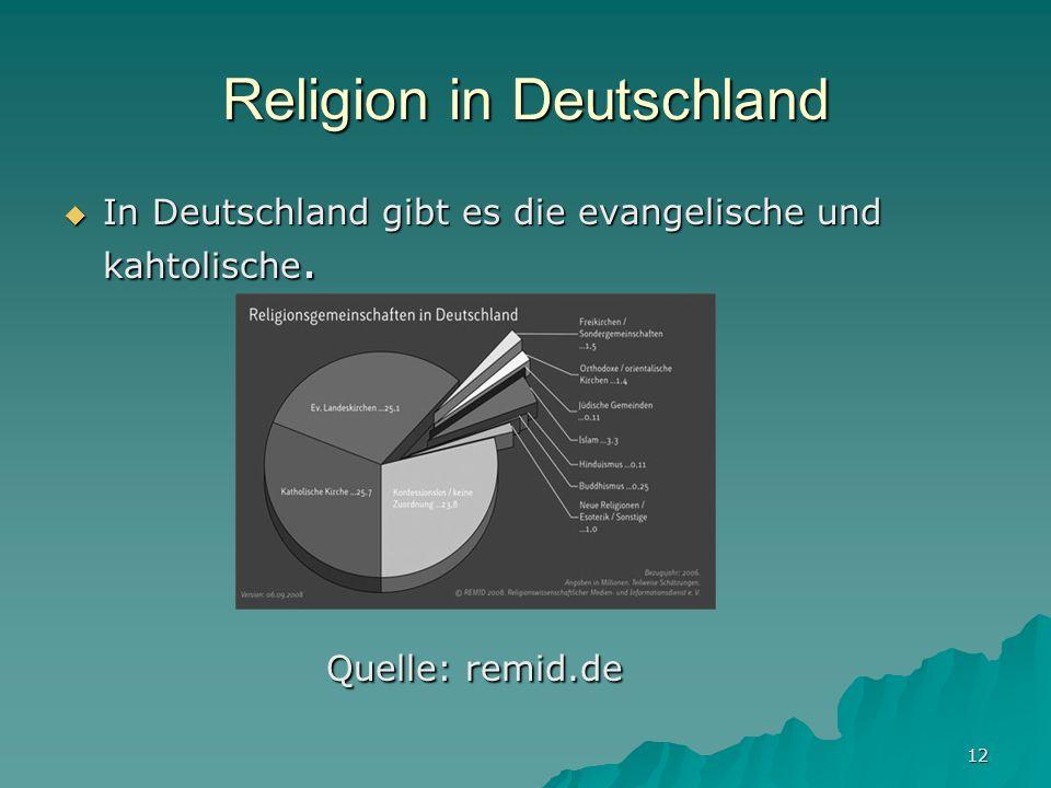 12 Religion in Deutschland In Deutschland gibt es die evangelische und kahtolische. In Deutschland gibt es die evangelische und kahtolische. Quelle: r