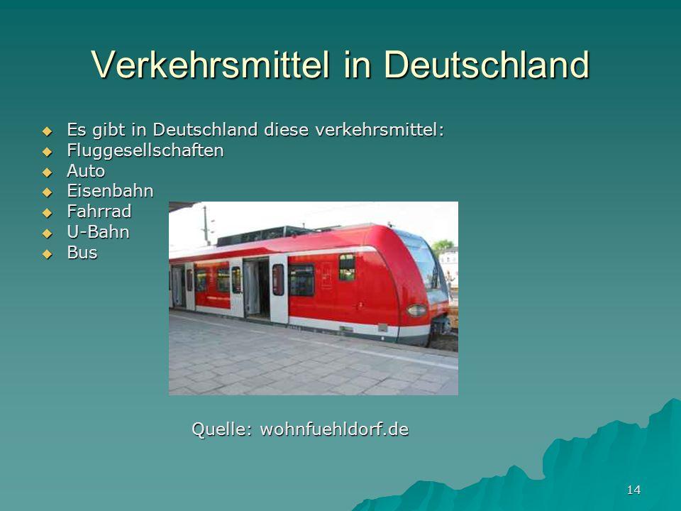 14 Verkehrsmittel in Deutschland Es gibt in Deutschland diese verkehrsmittel: Es gibt in Deutschland diese verkehrsmittel: Fluggesellschaften Fluggese