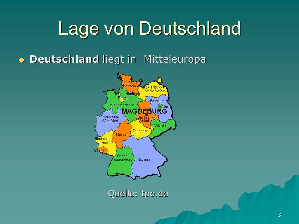 3 Lage von Deutschland Deutschland liegt in Mitteleuropa Deutschland liegt in Mitteleuropa Quelle: tpo.de Quelle: tpo.de