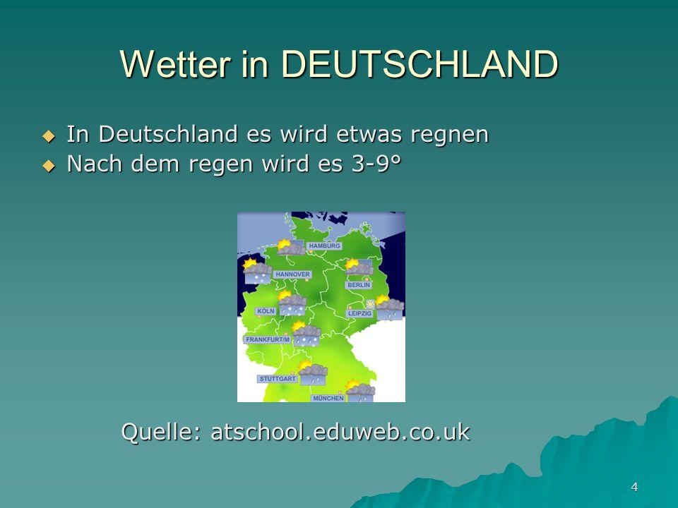 4 Wetter in DEUTSCHLAND In Deutschland es wird etwas regnen In Deutschland es wird etwas regnen Nach dem regen wird es 3-9° Nach dem regen wird es 3-9