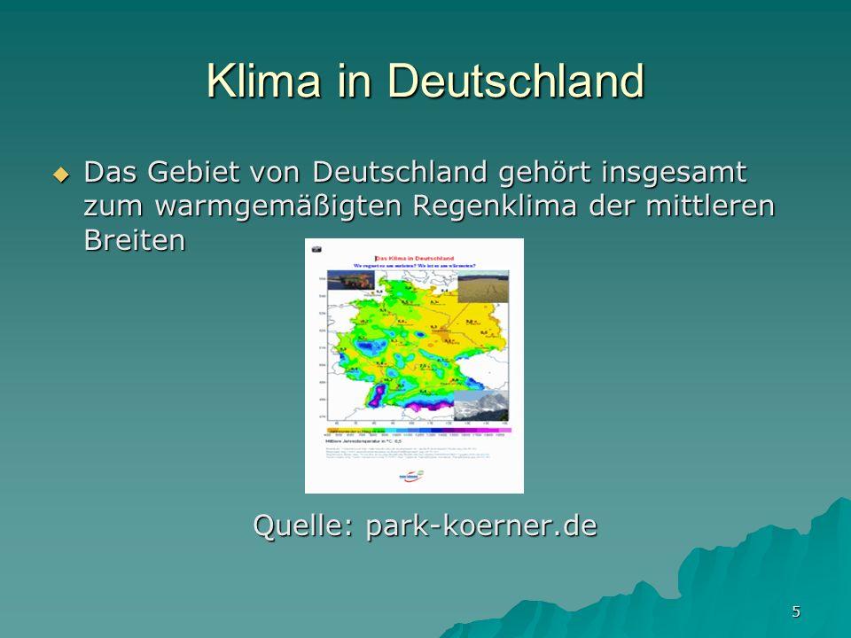 5 Klima in Deutschland Das Gebiet von Deutschland gehört insgesamt zum warmgemäßigten Regenklima der mittleren Breiten Das Gebiet von Deutschland gehö