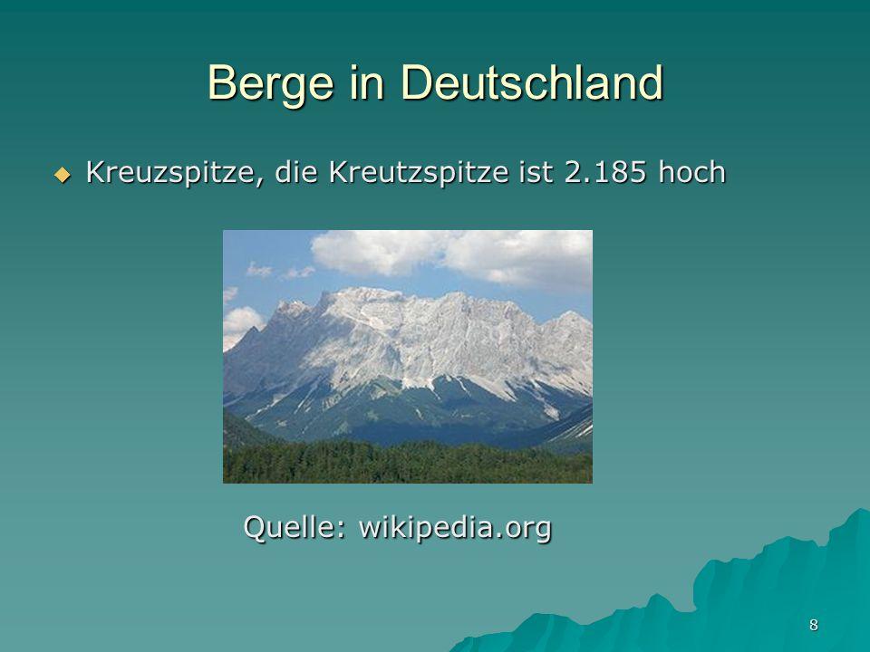 8 Berge in Deutschland Kreuzspitze, die Kreutzspitze ist 2.185 hoch Kreuzspitze, die Kreutzspitze ist 2.185 hoch Quelle: wikipedia.org Quelle: wikiped