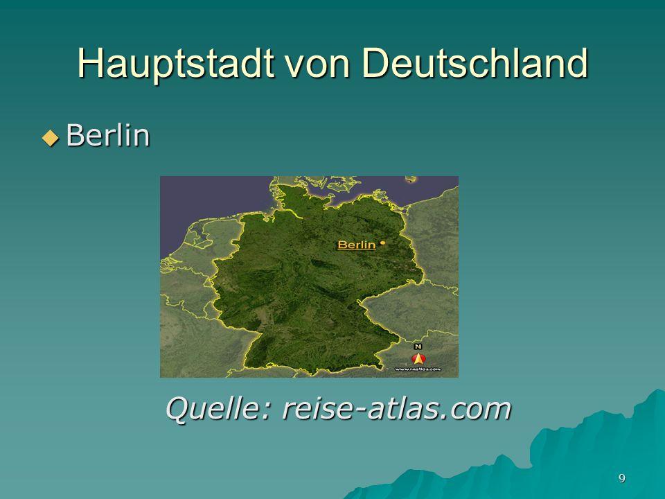 9 Hauptstadt von Deutschland Berlin Berlin Quelle: reise-atlas.com Quelle: reise-atlas.com