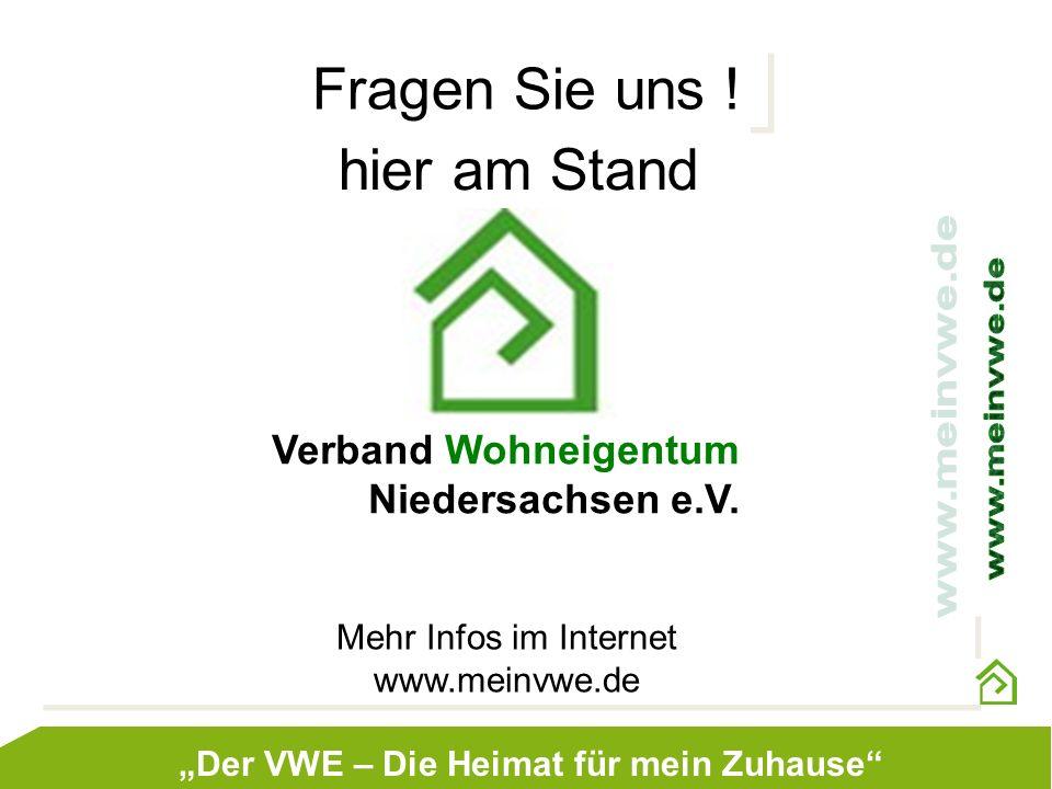 Fragen Sie uns ! hier am Stand Verband Wohneigentum Niedersachsen e.V. Mehr Infos im Internet www.meinvwe.de Mehr Infos im Internet www.meinvwe.de Der