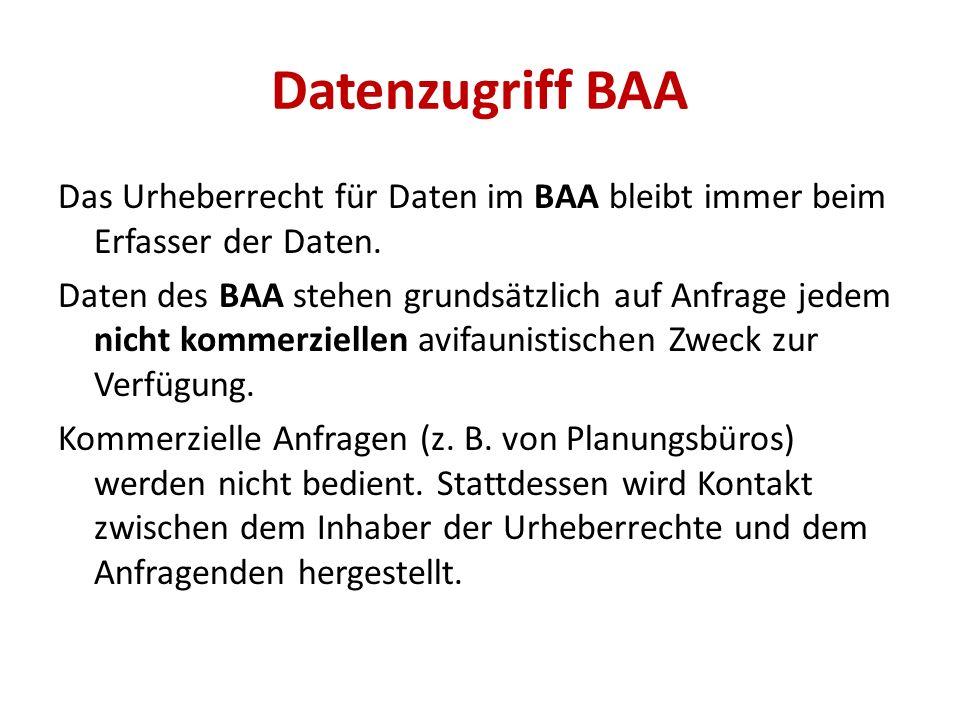 Datenzugriff BAA Das Urheberrecht für Daten im BAA bleibt immer beim Erfasser der Daten. Daten des BAA stehen grundsätzlich auf Anfrage jedem nicht ko