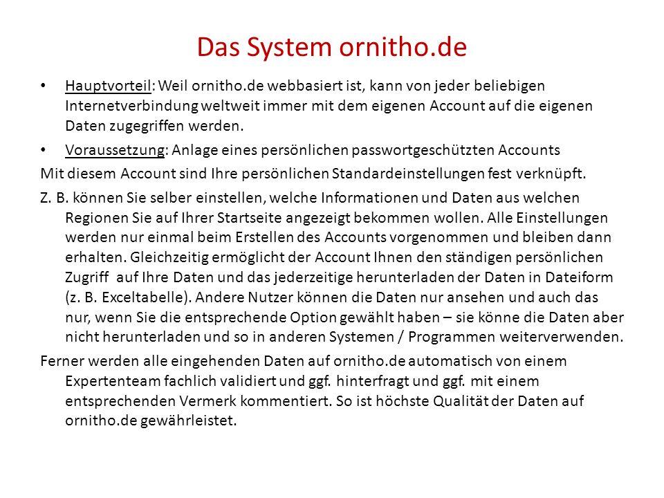 Das System ornitho.de Hauptvorteil: Weil ornitho.de webbasiert ist, kann von jeder beliebigen Internetverbindung weltweit immer mit dem eigenen Accoun