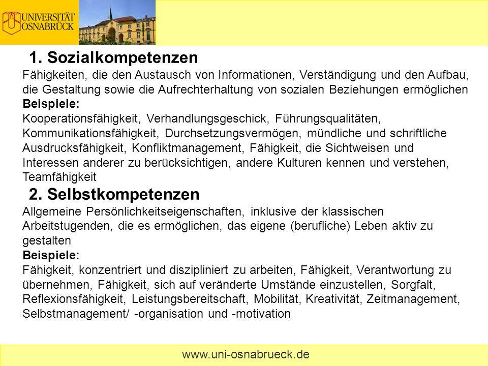 www.uni-osnabrueck.de 1. Sozialkompetenzen Fähigkeiten, die den Austausch von Informationen, Verständigung und den Aufbau, die Gestaltung sowie die Au