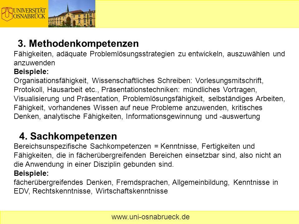 www.uni-osnabrueck.de 3. Methodenkompetenzen Fähigkeiten, adäquate Problemlösungsstrategien zu entwickeln, auszuwählen und anzuwenden Beispiele: Organ
