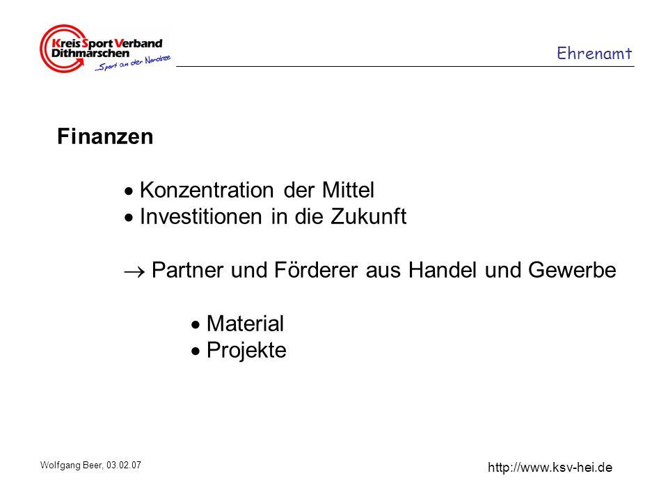 Ehrenamt http://www.ksv-hei.de Wolfgang Beer, 03.02.07 Finanzen Konzentration der Mittel Investitionen in die Zukunft Partner und Förderer aus Handel