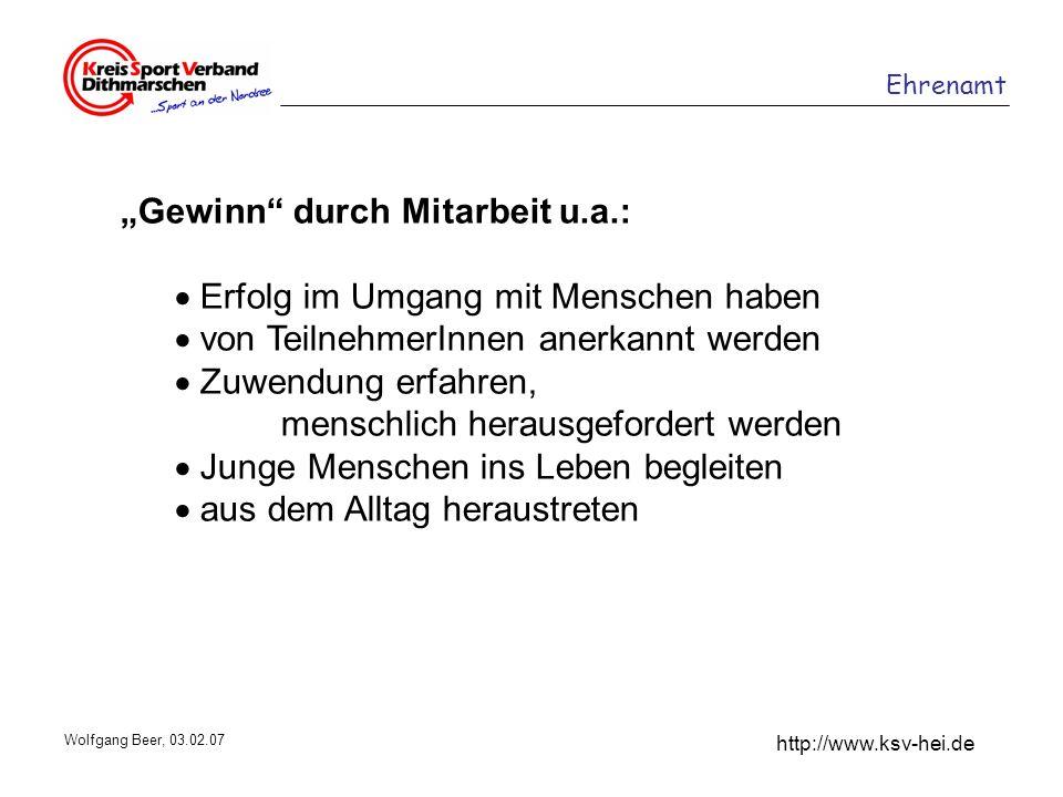 Ehrenamt http://www.ksv-hei.de Wolfgang Beer, 03.02.07 Gewinn durch Mitarbeit u.a.: Erfolg im Umgang mit Menschen haben von TeilnehmerInnen anerkannt