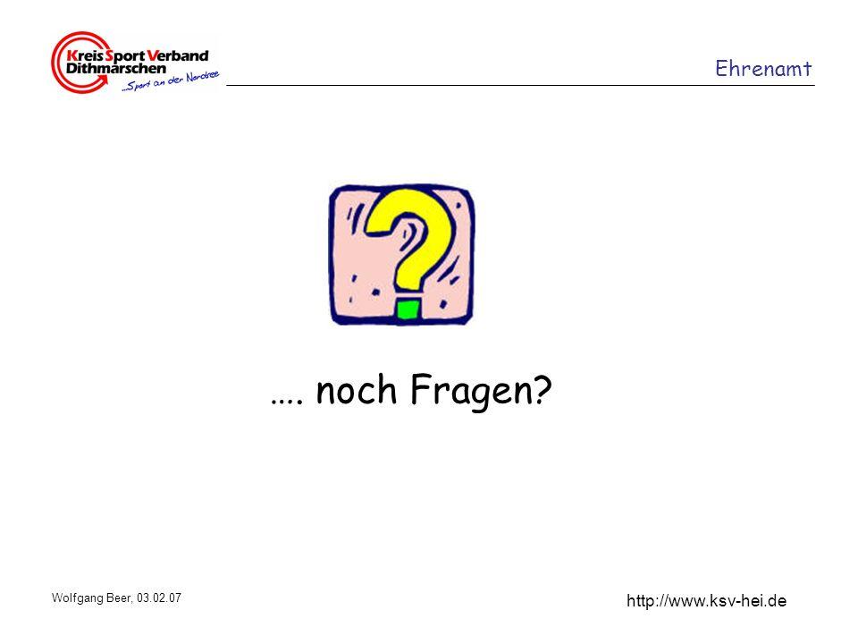 Ehrenamt http://www.ksv-hei.de Wolfgang Beer, 03.02.07 …. noch Fragen?
