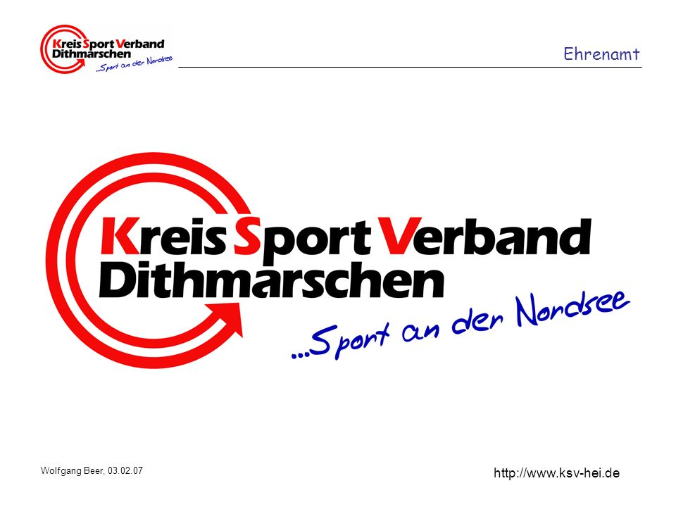 Ehrenamt http://www.ksv-hei.de Wolfgang Beer, 03.02.07