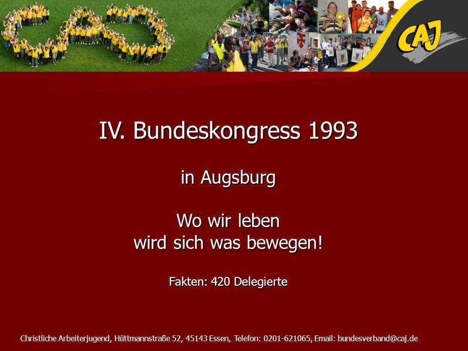 Christliche Arbeiterjugend, Hüttmannstraße 52, 45143 Essen, Telefon: 0201-621065, Email: bundesverband@caj.de IV. Bundeskongress 1993 in Augsburg Wo w