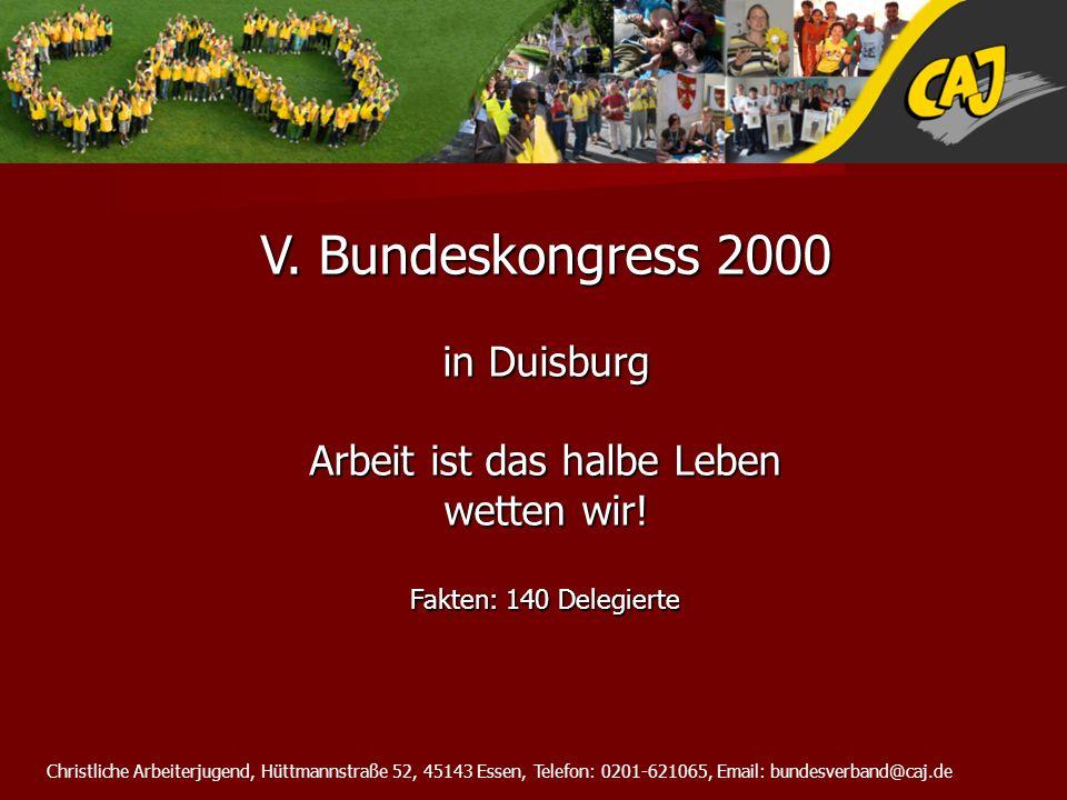 Christliche Arbeiterjugend, Hüttmannstraße 52, 45143 Essen, Telefon: 0201-621065, Email: bundesverband@caj.de V. Bundeskongress 2000 in Duisburg Arbei