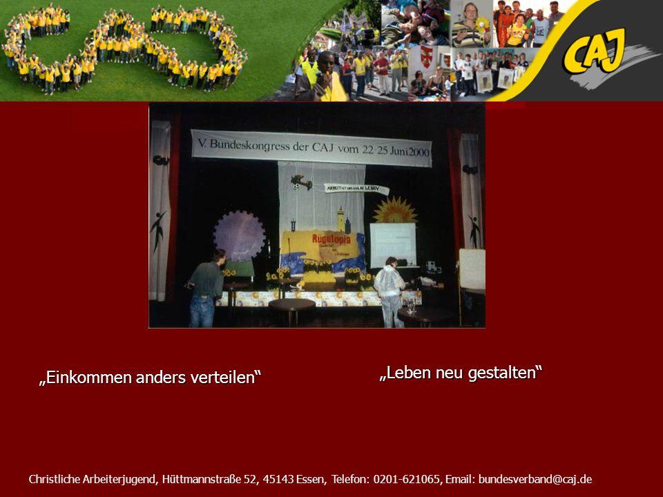 Christliche Arbeiterjugend, Hüttmannstraße 52, 45143 Essen, Telefon: 0201-621065, Email: bundesverband@caj.de Leben neu gestalten Einkommen anders ver