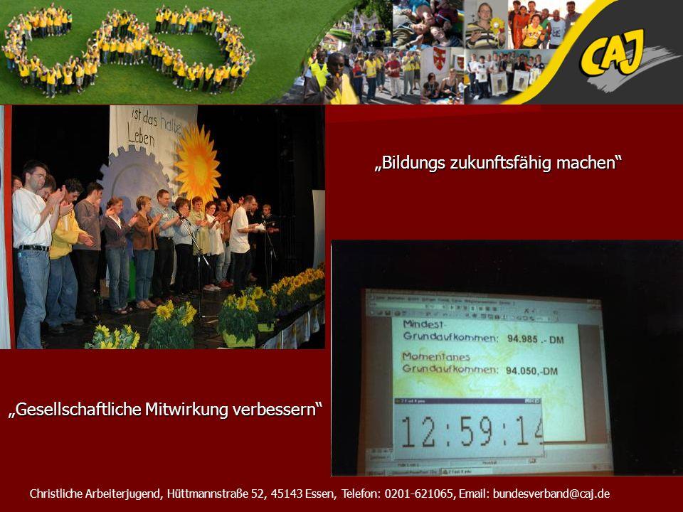 Christliche Arbeiterjugend, Hüttmannstraße 52, 45143 Essen, Telefon: 0201-621065, Email: bundesverband@caj.de Bildungs zukunftsfähig machen Gesellscha