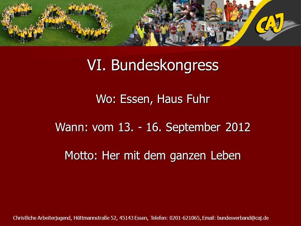 Christliche Arbeiterjugend, Hüttmannstraße 52, 45143 Essen, Telefon: 0201-621065, Email: bundesverband@caj.de VI. Bundeskongress Wo: Essen, Haus Fuhr