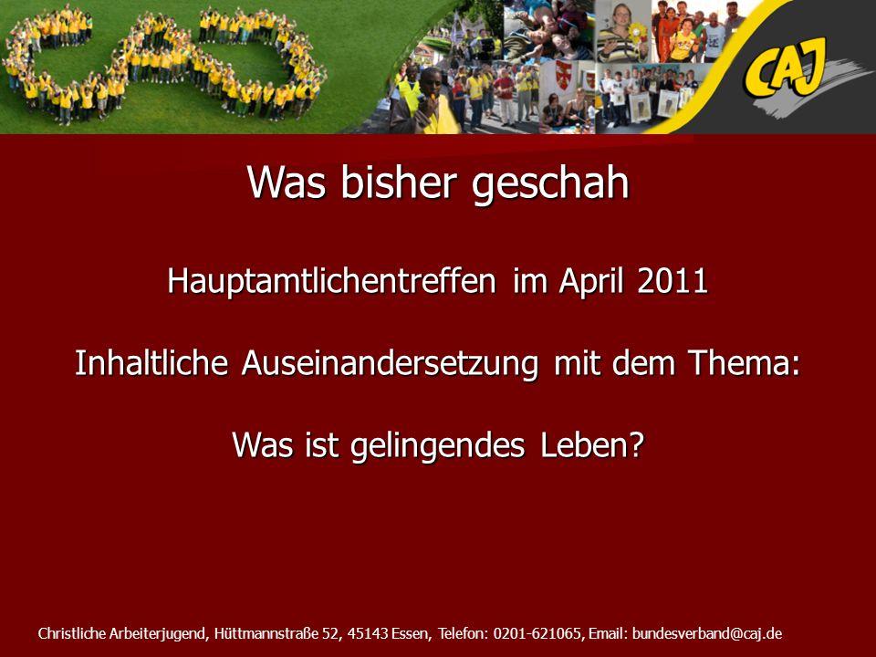 Christliche Arbeiterjugend, Hüttmannstraße 52, 45143 Essen, Telefon: 0201-621065, Email: bundesverband@caj.de Was bisher geschah Zukunftsforum September 2011 40 CAlerInnen aus ganz Deutschland setzen mit Frage auseinander: Was ist gelingendes Leben.