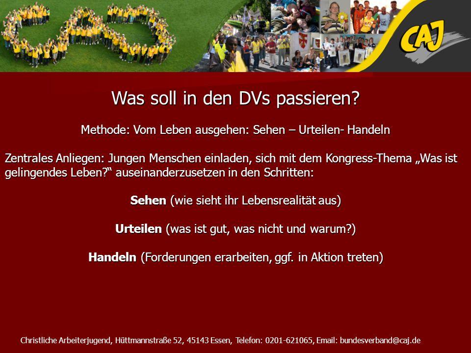 Christliche Arbeiterjugend, Hüttmannstraße 52, 45143 Essen, Telefon: 0201-621065, Email: bundesverband@caj.de Was soll in den DVs passieren.