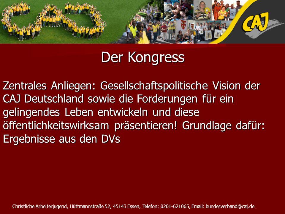 Christliche Arbeiterjugend, Hüttmannstraße 52, 45143 Essen, Telefon: 0201-621065, Email: bundesverband@caj.de Der Kongress Zentrales Anliegen: Gesells