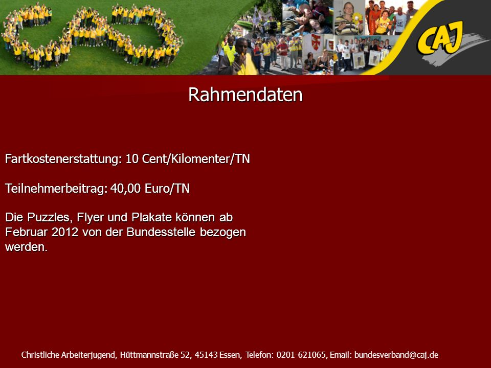 Christliche Arbeiterjugend, Hüttmannstraße 52, 45143 Essen, Telefon: 0201-621065, Email: bundesverband@caj.de Rahmendaten Fartkostenerstattung: 10 Cen