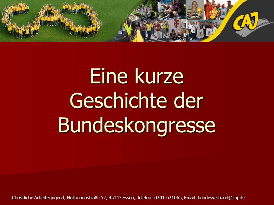 Christliche Arbeiterjugend, Hüttmannstraße 52, 45143 Essen, Telefon: 0201-621065, Email: bundesverband@caj.de I.